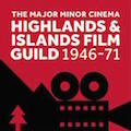 The Major Minor Cinema Project: The Highlands and Islands Film Guild 1946-71